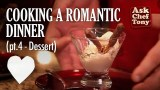 Making a Romantic Dinner for Two, part 4 – Easy Dessert