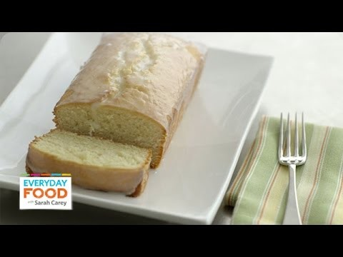 Glazed Lemon Pound Cake – Everyday Food with Sarah Carey