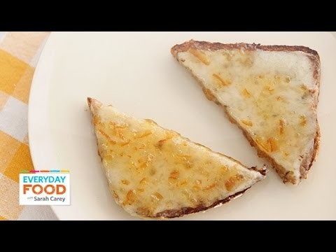 Breakfast Cheese and Marmalade Toast – Everyday Food with Sarah Carey